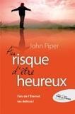 John Piper - Au risque d'être heureux - Fait de l'Eternel tes délices !.