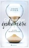 John Piper - Ce mariage éphémère - Un reflet de l'alliance éternelle.