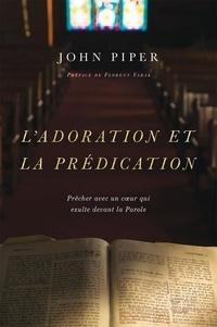 John Piper - L'adoration et la prédication - Prêcher avec un cœur qui exulte devant la Parole.