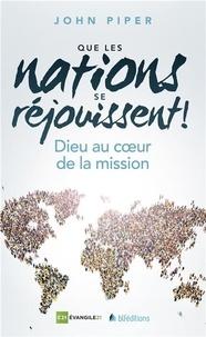 John Piper - Que les nations se réjouissent ! - Dieu au coeur de la mission.