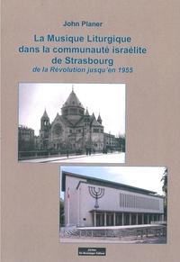 John Planer - La musique liturgique dans la communauté israélite de Strasbourg - De la révolution jusqu'en 1955.