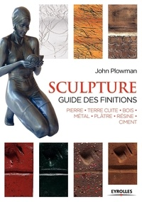 John Plowman - Sculpture - Guide des finitions : pierre, terre cuite, bois, métal, plâtre, résine, ciment.