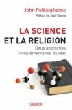 John Polkinghorne - La Science et de la Religion - Deux approches complémentaires du réel.