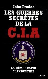 John Prados - Les Guerres secrètes de la CIA - La Démocratie clandestine.