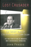 John Prados - Lost Crusader - The Secret Wars of CIA Director William Colby.