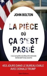 John R. Bolton - La pièce où ça s'est passé - Mémoires de la Maison Blanche.