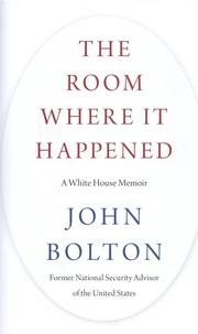 John R. Bolton - The Room Where It Happened - A White House Memoir.