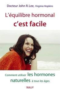 John R. Lee et Virginia Hopkins - L'équilibre hormonal c'est facile - Comment utiliser les hormones naturelles à tous les âges.