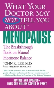 John R. Lee et Virginia Hopkins - What Your Doctor May Not Tell You About(TM): Menopause - The Breakthrough Book on Natural Progesterone.
