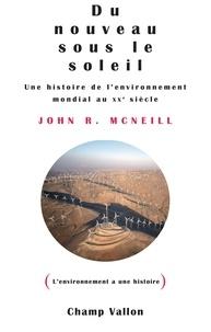 John R. McNeill - Du nouveau sous le soleil - Une histoire de l'environnement mondial au XXe siècle.