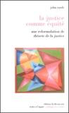 John Rawls - La justice comme équité - Une reformulation de Théorie de la justice.