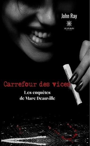 Carrefour des vices. Les enquêtes de Marc Deauville