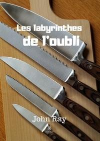 John Ray - Les labyrinthes de l'oubli.