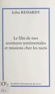 John Rehardy et Sylvain Karoubi - Le film de mes aventures sentimentales et missions chez les nazis.