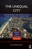 John Rennie Short - The Unequal City - Urban Resurgence, Displacement and the Making of Inequality in Global Cities.