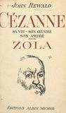 John Rewald - Cézanne : sa vie, son œuvre, son amitié pour Zola.