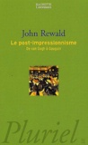 John Rewald - Le post-impressionnisme - De Van Gogh à Gauguin.