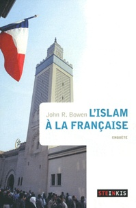 John Richard Bowen - L'Islam à la française.