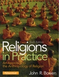 John Richard Bowen - Religions in Practice - An Approach to the Anthropology of Religion.