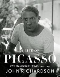 John Richardson - A Life of Picasso Vol. 4 : The Minotaur Years 1933-1943 /anglais.