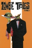 John Rogers et Andrew Cosby - Zombie Tales Tome 1 : .