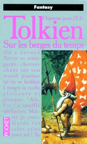 John Ronald Reuel Tolkien - Chansons pour JRR Tolkien Tome 2 : Sur les berges du temps - Deuxième recueil des Chansons pour JRR Tolkien.