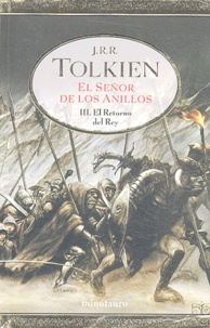 John Ronald Reuel Tolkien - El Señor de los Anilos Tomo 3 : El Retorno del Rey.