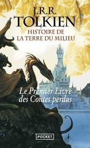 John Ronald Reuel Tolkien - Histoire de la Terre du Milieu  : Le premier livre des contes perdus.