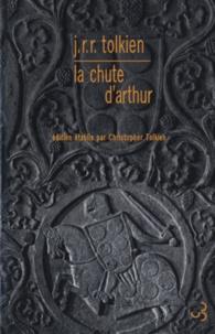 John Ronald Reuel Tolkien - La chute d'Arthur.