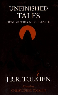 John Ronald Reuel Tolkien - Unfinished Tales of Numenor & Middle-earth.