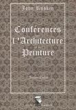 John Ruskin - Conférences sur l'architecture et la peinture.