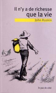 John Ruskin - Il n'y a de richesse que la vie.