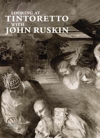 John Ruskin - Looking at Tintoretto with John Ruskin - A venetian anthology.