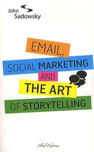 John Sadowsky - Email, social marketing and the art of storytelling.