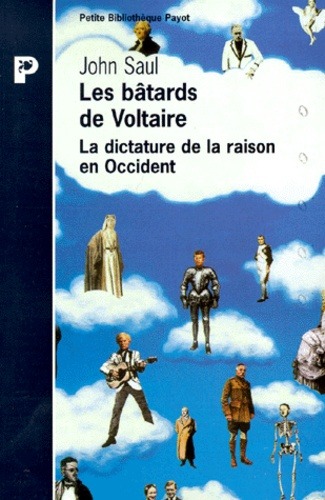 John Saul - Les bâtards de Voltaire - La dictature de la raison en Occident.