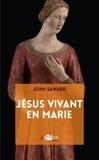 John Saward - Jésus vivant en Marie - Le rédempteur dans le sein maternel.