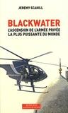 John Scahill - Blackwater - L'ascension de l'armée privée la plus puissante du monde.