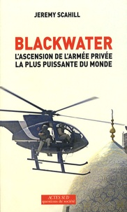 John Scahill - Blackwater - L'ascension de l'armée privée la plus puissante du monde.