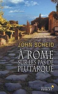 John Scheid - A Rome sur les pas de Plutarque.
