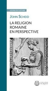 John Scheid - La religion romaine en perspective.