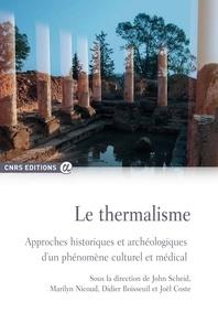 John Scheid et Marilyn Nicoud - Le thermalisme - Approches historiques et archéologiques d'un phénomène culturel et médical.