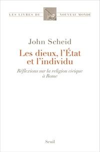 John Scheid - Les dieux, l'Etat et l'individu - Réflexions sur la religion civique à Rome.