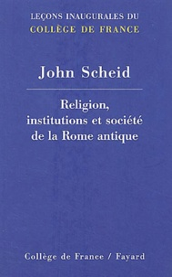 John Scheid - Religion, institutions et société de la Rome antique.