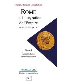 John Scheid et François Jacques - Rome et l'intégration de l'Empire - 44 av. J.-C.- 260 ap. J.-C., Tome 1, Les structures de l'empire romain.