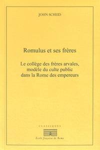 John Scheid - Romulus et ses frères - Le collège des frères arvales, modèle du culte public dans la Rome des empereurs.