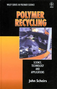 POLYMER RECYCLING. Science, technology and applications, Edition en anglais - John Scheirs | Showmesound.org