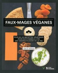 John Schlimm - Faux-mages véganes - Plus de 125 recettes végétales pour succomber à l'un des grands plaisirs de la vie.