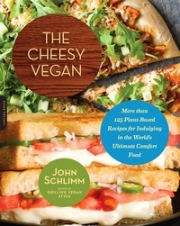 John Schlimm - The Cheesy Vegan - More Than 125 Plant-Based Recipes for Indulging in the World's Ultimate Comfort Food.