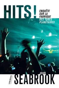 John Seabrook - Hits ! - Enquête sur la fabrique des tubes planétaires.