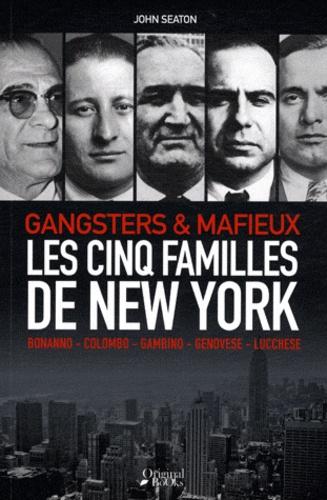 John Seaton - Les cinq familles de New York - Gangsters & mafieux.